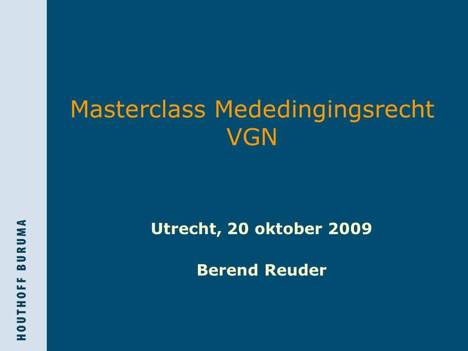 Masterclass Mededingingsrecht VGN Utrecht, 20 oktober 2009 Berend Reuder