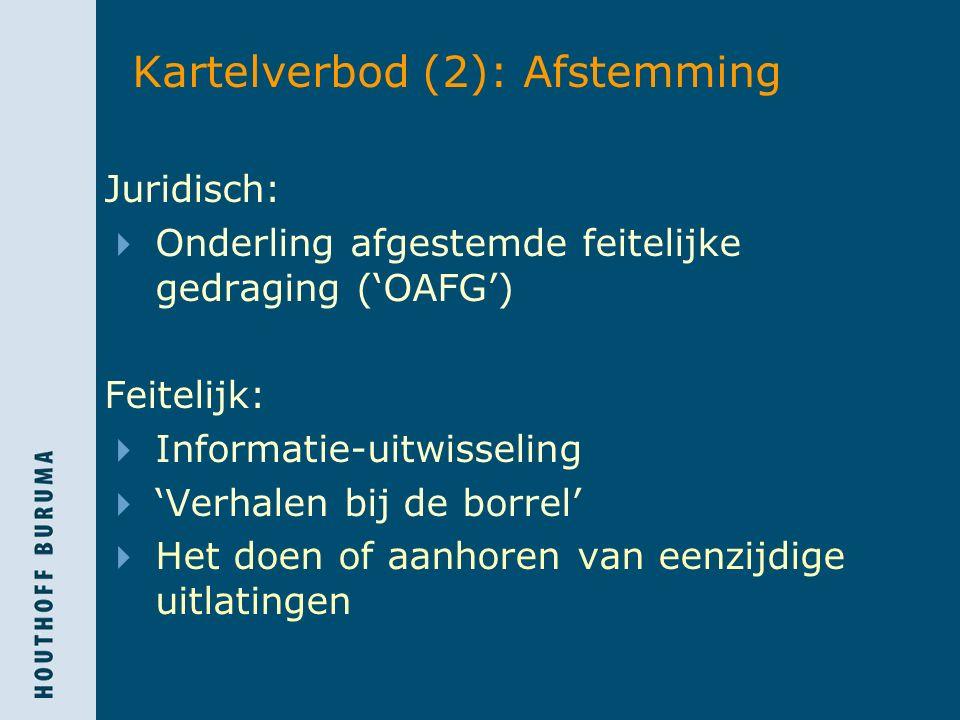 Kartelverbod (2): Afstemming Juridisch:  Onderling afgestemde feitelijke gedraging ('OAFG') Feitelijk:  Informatie-uitwisseling  'Verhalen bij de borrel'  Het doen of aanhoren van eenzijdige uitlatingen