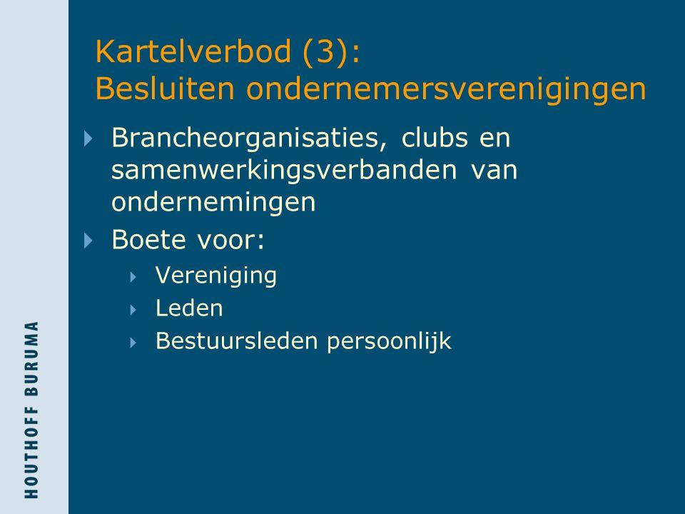 Kartelverbod (3): Besluiten ondernemersverenigingen  Brancheorganisaties, clubs en samenwerkingsverbanden van ondernemingen  Boete voor:  Vereniging  Leden  Bestuursleden persoonlijk
