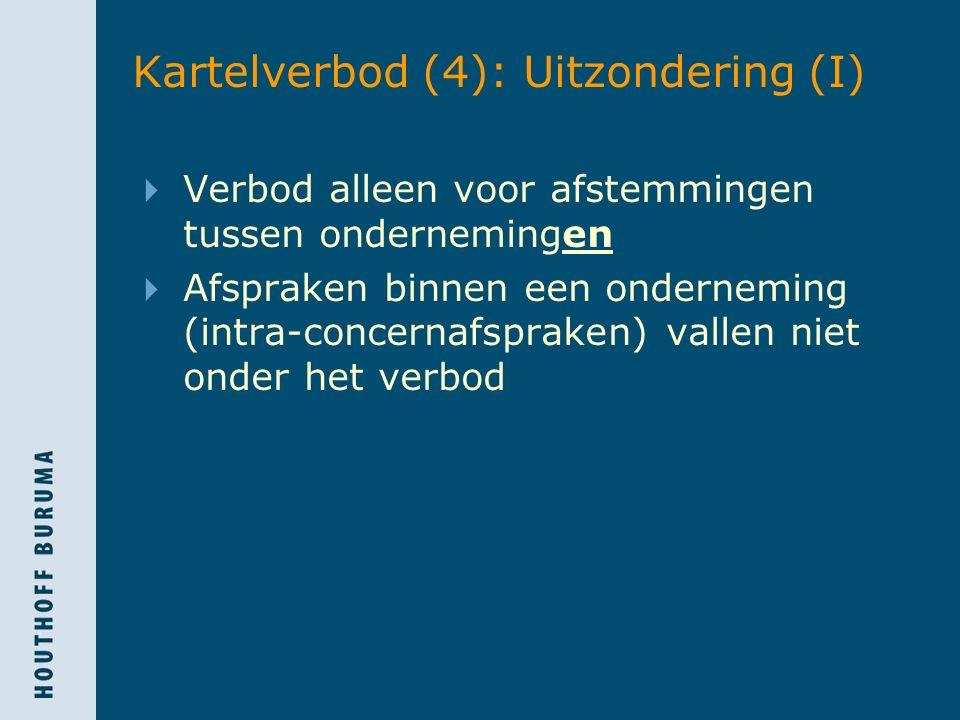 Kartelverbod (4): Uitzondering (I)  Verbod alleen voor afstemmingen tussen ondernemingen  Afspraken binnen een onderneming (intra-concernafspraken) vallen niet onder het verbod