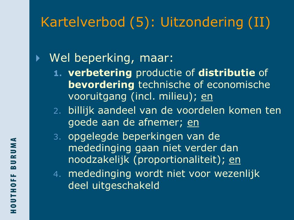 Kartelverbod (5): Uitzondering (II)  Wel beperking, maar: 1. verbetering productie of distributie of bevordering technische of economische vooruitgan