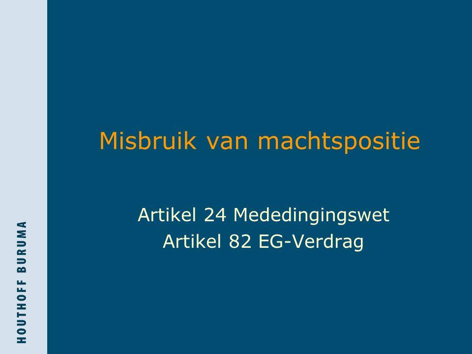 Misbruik van machtspositie Artikel 24 Mededingingswet Artikel 82 EG-Verdrag