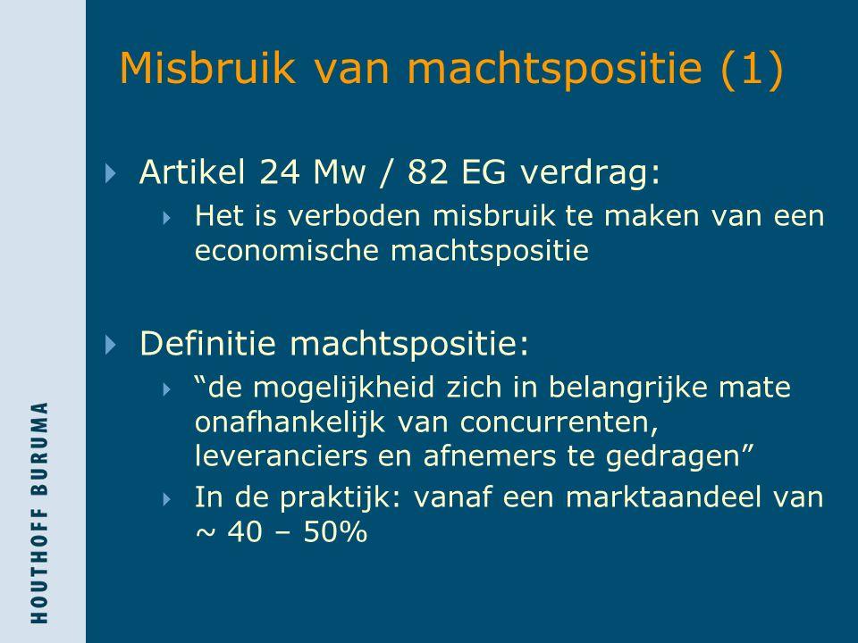 Misbruik van machtspositie(1)  Artikel 24 Mw / 82 EG verdrag:  Het is verboden misbruik te maken van een economische machtspositie  Definitie macht
