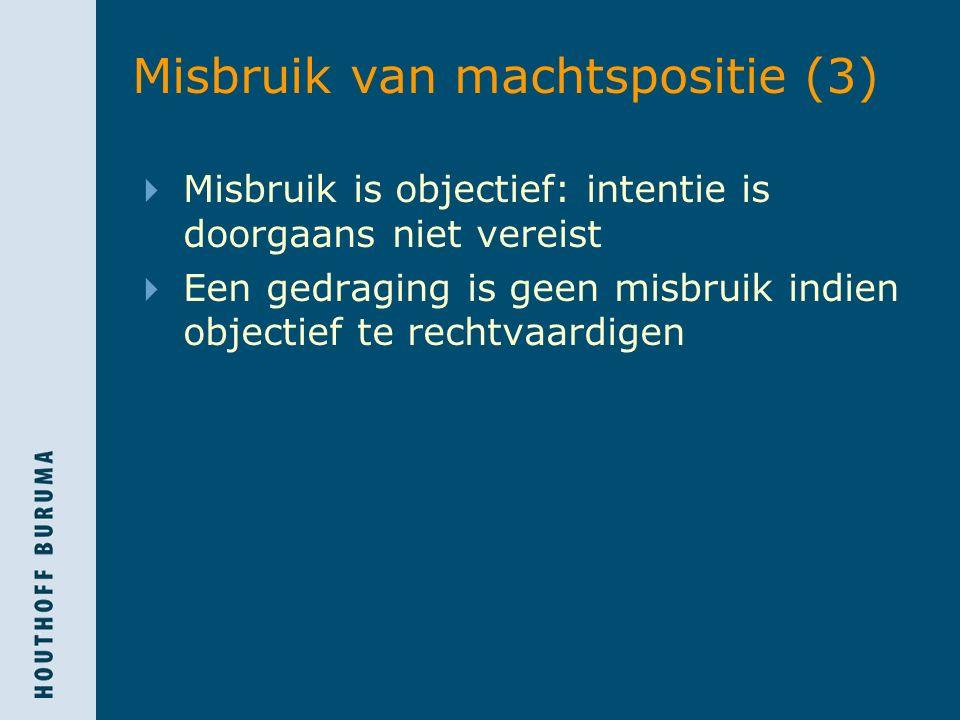 Misbruik van machtspositie(3)  Misbruik is objectief: intentie is doorgaans niet vereist  Een gedraging is geen misbruik indien objectief te rechtvaardigen