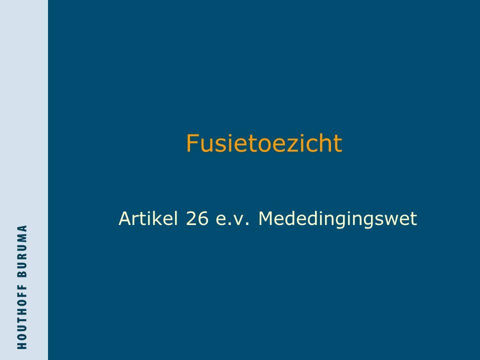 Fusietoezicht Artikel 26 e.v. Mededingingswet