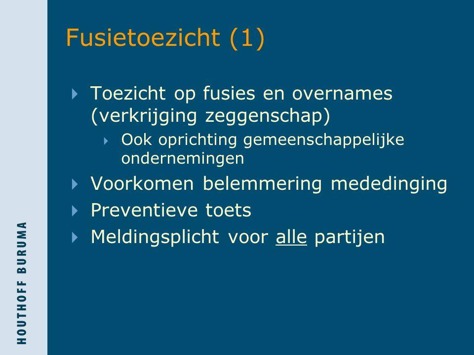 Fusietoezicht (1)  Toezicht op fusies en overnames (verkrijging zeggenschap)  Ook oprichting gemeenschappelijke ondernemingen  Voorkomen belemmerin