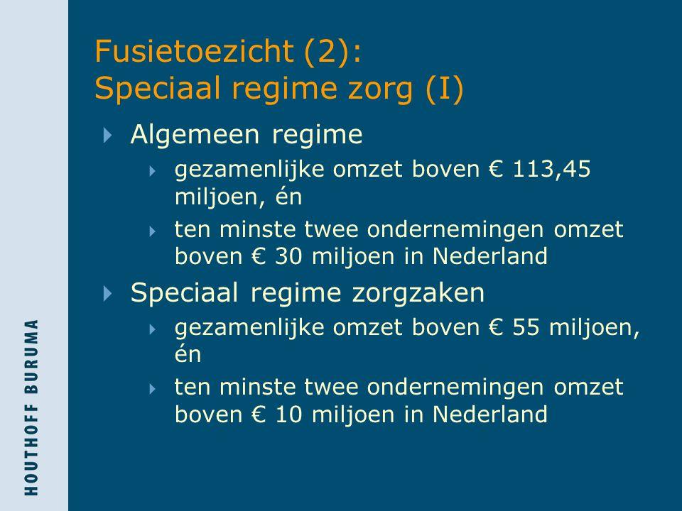Fusietoezicht (2): Speciaal regime zorg (I)  Algemeen regime  gezamenlijke omzet boven € 113,45 miljoen, én  ten minste twee ondernemingen omzet bo