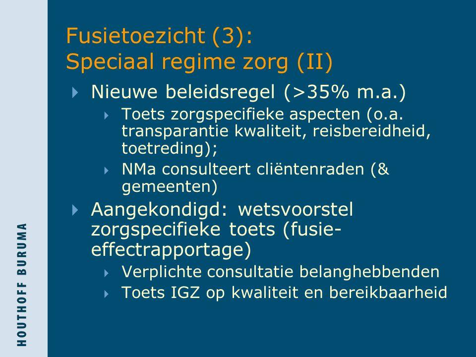 Fusietoezicht (3): Speciaal regime zorg (II)  Nieuwe beleidsregel (>35% m.a.)  Toets zorgspecifieke aspecten (o.a. transparantie kwaliteit, reisbere