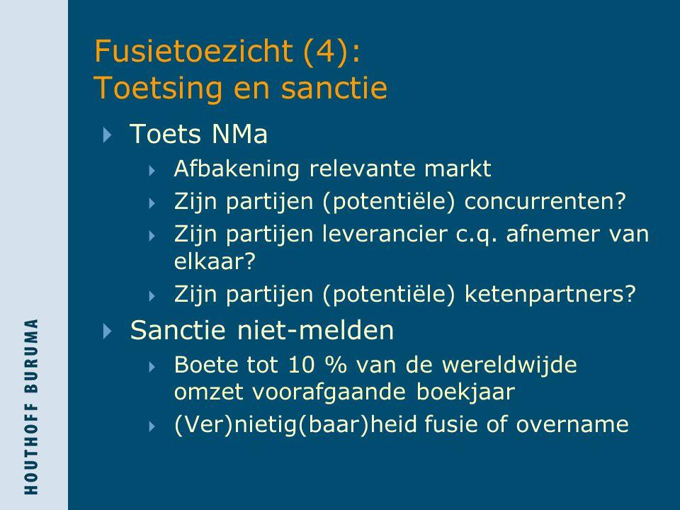 Fusietoezicht (4): Toetsing en sanctie  Toets NMa  Afbakening relevante markt  Zijn partijen (potentiële) concurrenten?  Zijn partijen leverancier