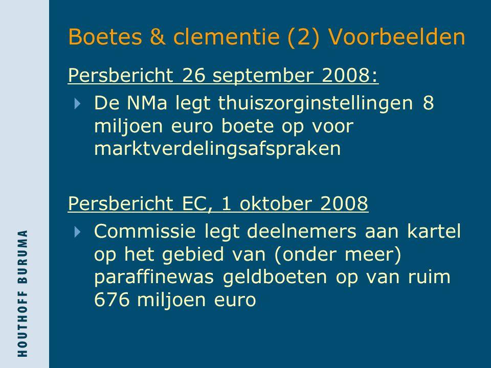 Boetes & clementie (2) Voorbeelden Persbericht 26 september 2008:  De NMa legt thuiszorginstellingen 8 miljoen euro boete op voor marktverdelingsafspraken Persbericht EC, 1 oktober 2008  Commissie legt deelnemers aan kartel op het gebied van (onder meer) paraffinewas geldboeten op van ruim 676 miljoen euro