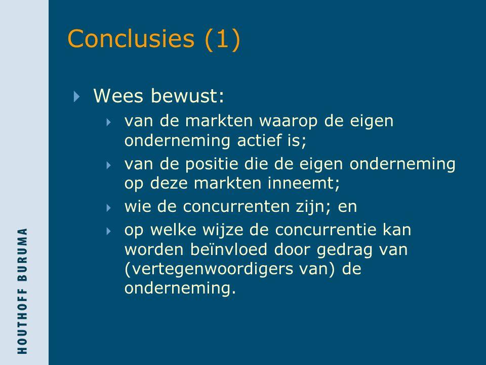 Conclusies (1)  Wees bewust:  van de markten waarop de eigen onderneming actief is;  van de positie die de eigen onderneming op deze markten inneemt;  wie de concurrenten zijn; en  op welke wijze de concurrentie kan worden beïnvloed door gedrag van (vertegenwoordigers van) de onderneming.