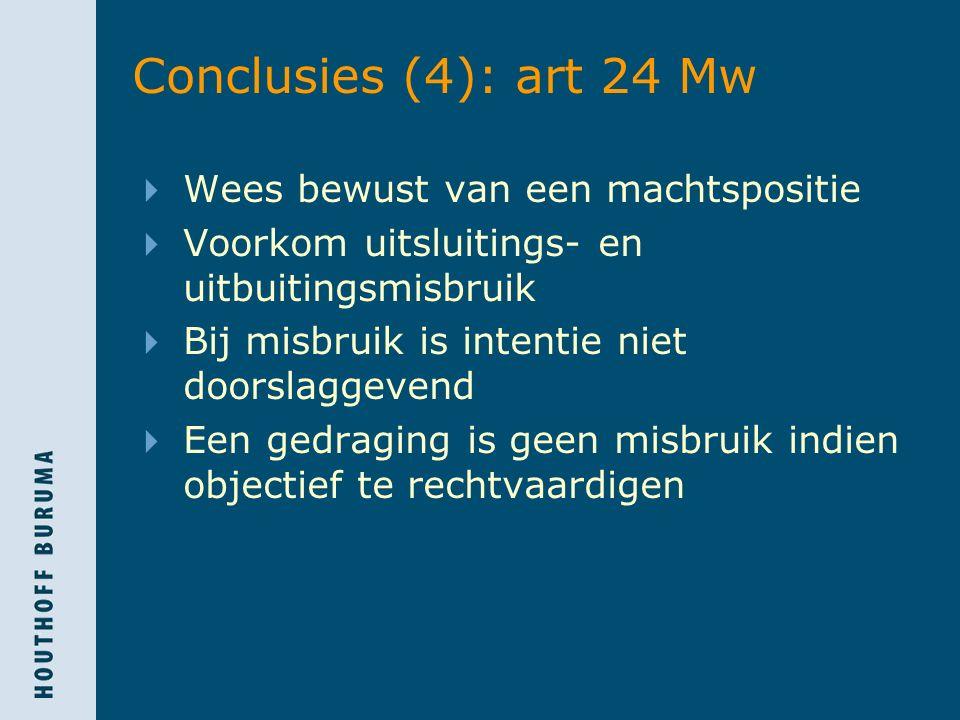Conclusies (4): art 24 Mw  Wees bewust van een machtspositie  Voorkom uitsluitings- en uitbuitingsmisbruik  Bij misbruik is intentie niet doorslaggevend  Een gedraging is geen misbruik indien objectief te rechtvaardigen