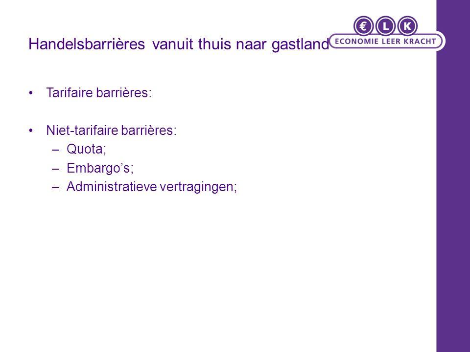 Handelsbarrières vanuit thuis naar gastland Tarifaire barrières: Niet-tarifaire barrières: –Quota; –Embargo's; –Administratieve vertragingen;