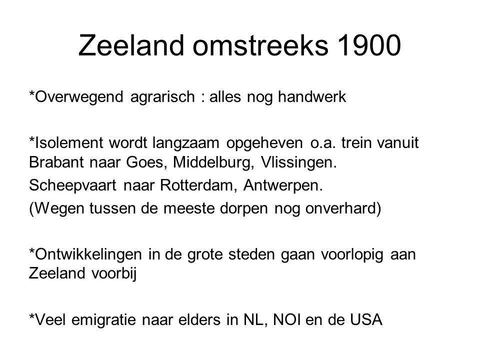Zeeland omstreeks 1900 *Overwegend agrarisch : alles nog handwerk *Isolement wordt langzaam opgeheven o.a.