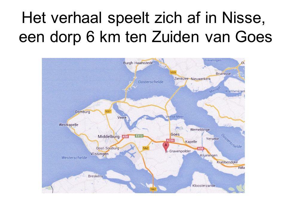 Het verhaal speelt zich af in Nisse, een dorp 6 km ten Zuiden van Goes