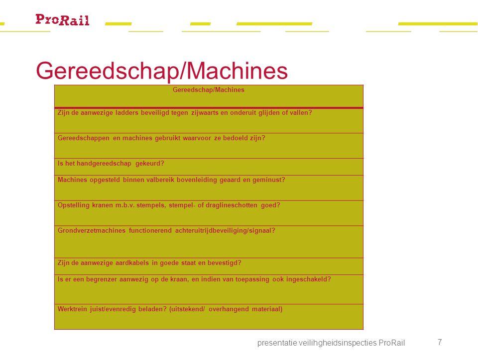 Gereedschap/Machines presentatie veilihgheidsinspecties ProRail 7 Gereedschap/Machines Zijn de aanwezige ladders beveiligd tegen zijwaarts en onderuit glijden of vallen.