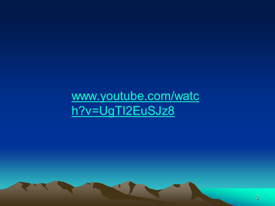 2 www.youtube.com/watc h?v=UgTI2EuSJz8