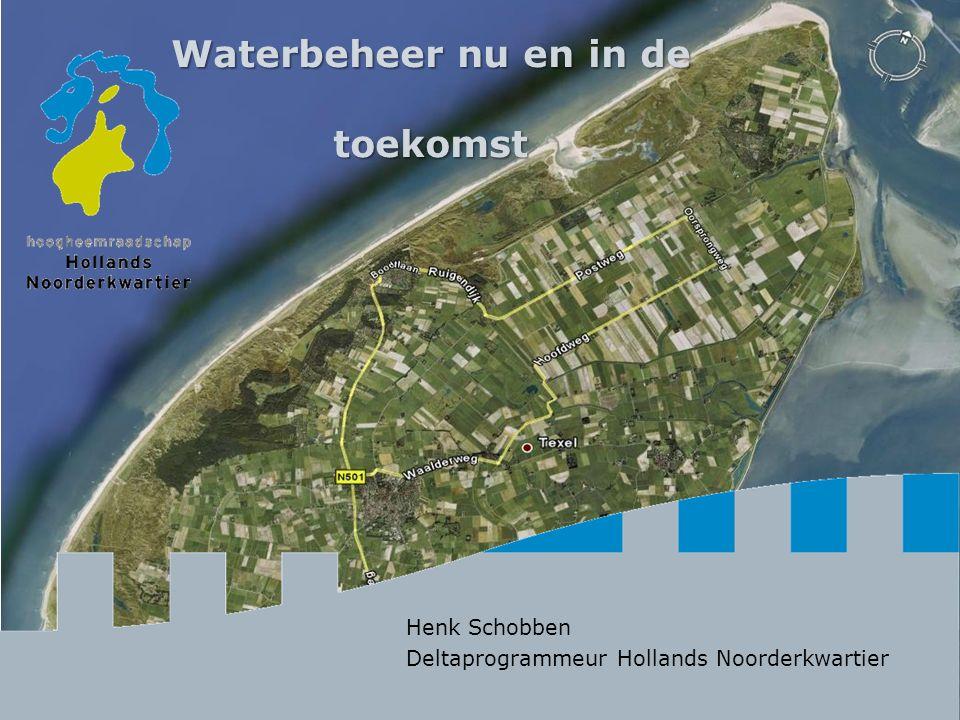 Waterbeheer nu en in de toekomst Henk Schobben Deltaprogrammeur Hollands Noorderkwartier