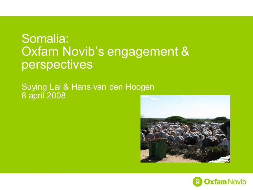 Somalia: Oxfam Novib's engagement & perspectives Suying Lai & Hans van den Hoogen 8 april 2008