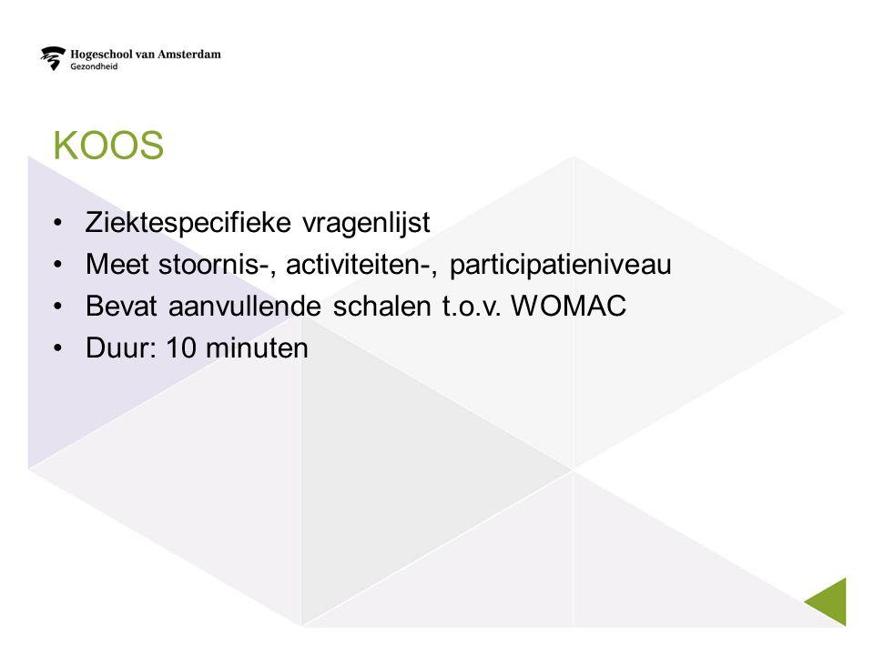 KOOS Ziektespecifieke vragenlijst Meet stoornis-, activiteiten-, participatieniveau Bevat aanvullende schalen t.o.v.