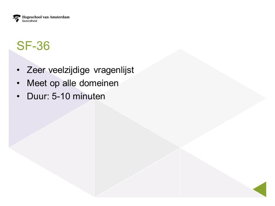 SF-36 Zeer veelzijdige vragenlijst Meet op alle domeinen Duur: 5-10 minuten