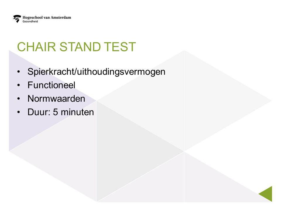 CHAIR STAND TEST Spierkracht/uithoudingsvermogen Functioneel Normwaarden Duur: 5 minuten