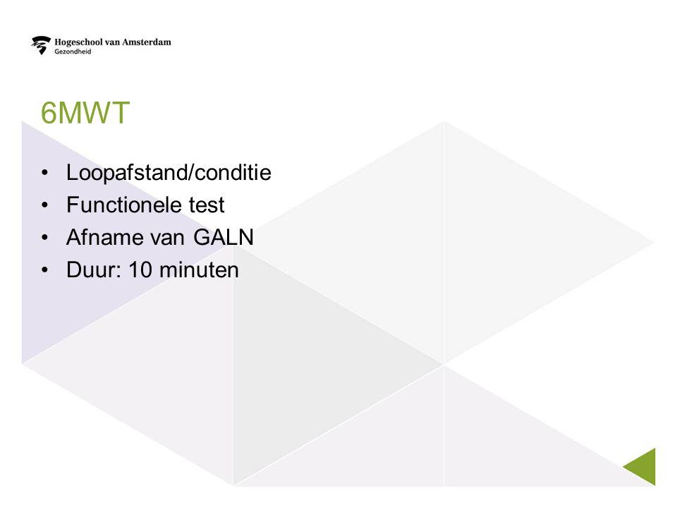 6MWT Loopafstand/conditie Functionele test Afname van GALN Duur: 10 minuten