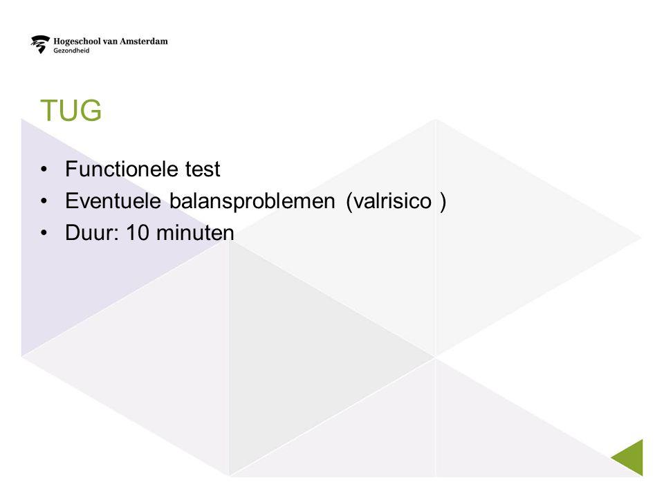 TUG Functionele test Eventuele balansproblemen (valrisico ) Duur: 10 minuten