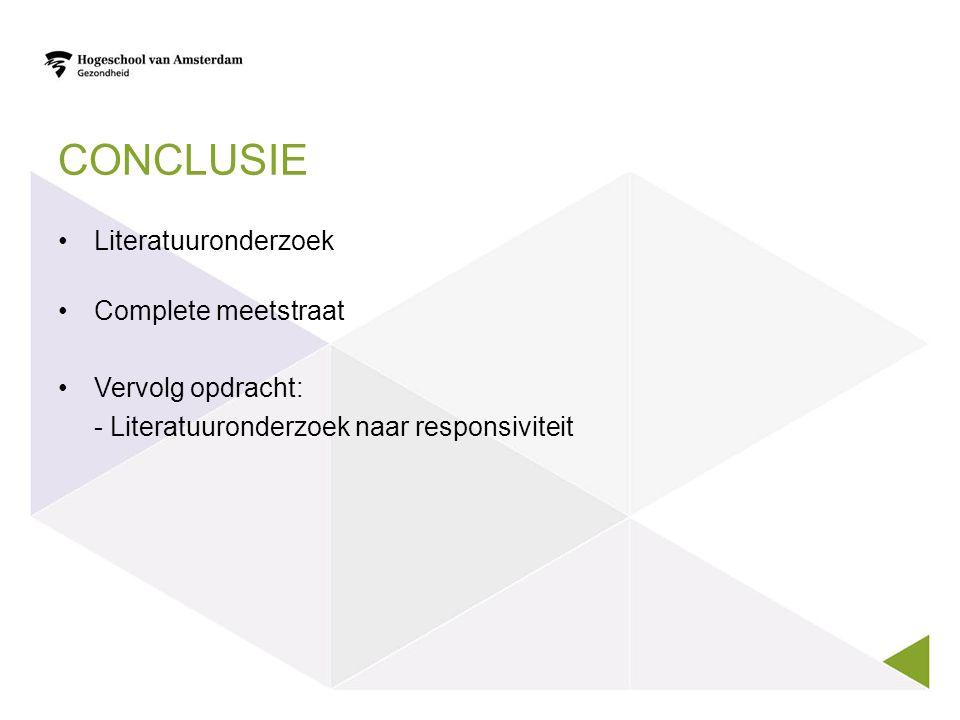CONCLUSIE Literatuuronderzoek Complete meetstraat Vervolg opdracht: - Literatuuronderzoek naar responsiviteit