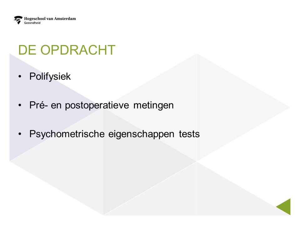 DE OPDRACHT Polifysiek Pré- en postoperatieve metingen Psychometrische eigenschappen tests