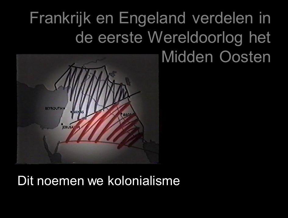 Frankrijk en Engeland verdelen in de eerste Wereldoorlog het Midden Oosten Dit noemen we kolonialisme