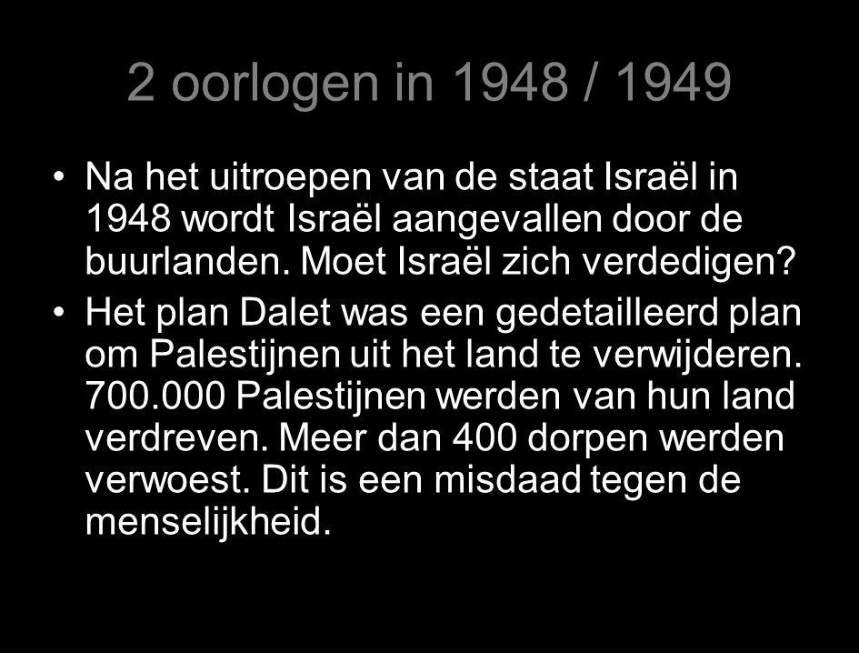 2 oorlogen in 1948 / 1949 Na het uitroepen van de staat Israël in 1948 wordt Israël aangevallen door de buurlanden.