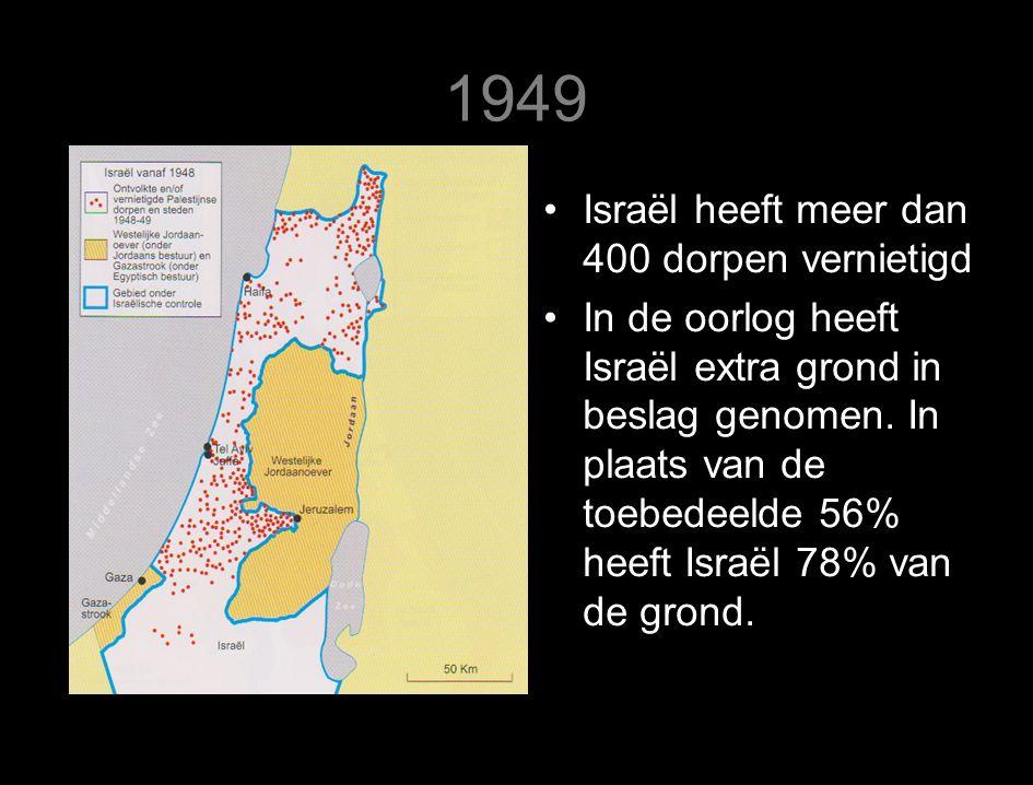1949 Israël heeft meer dan 400 dorpen vernietigd In de oorlog heeft Israël extra grond in beslag genomen.
