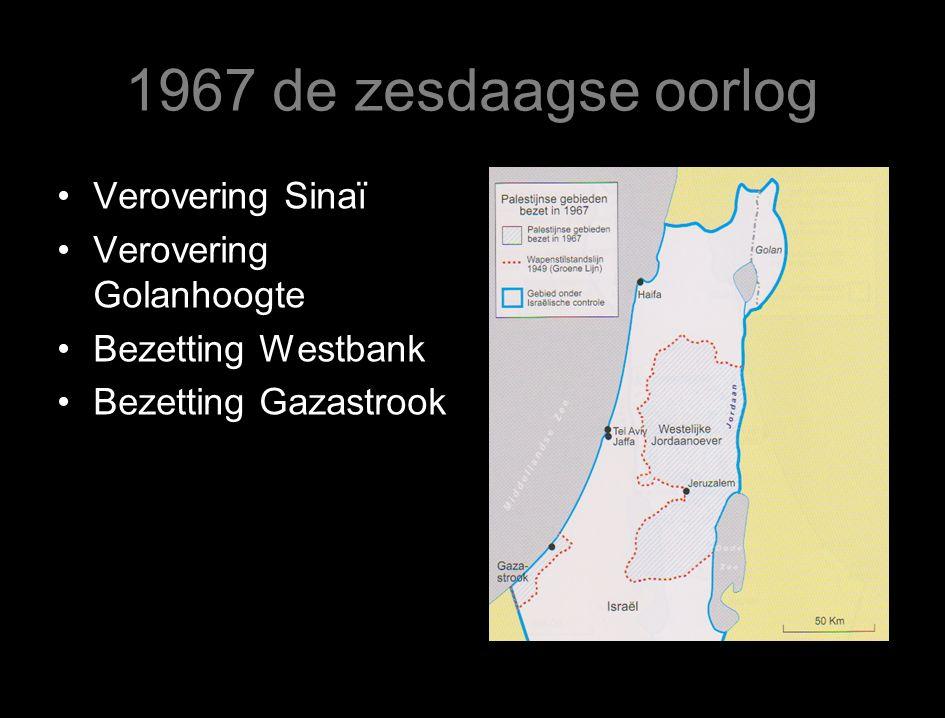 1967 de zesdaagse oorlog Verovering Sinaï Verovering Golanhoogte Bezetting Westbank Bezetting Gazastrook