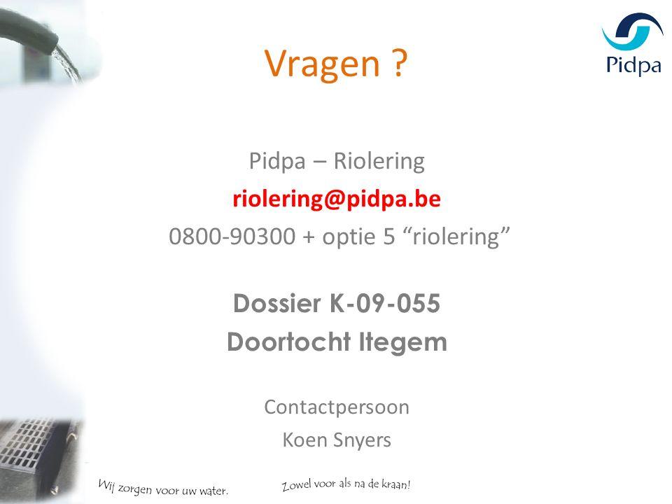 Pidpa – Riolering riolering@pidpa.be 0800-90300 + optie 5 riolering Dossier K-09-055 Doortocht Itegem Contactpersoon Koen Snyers Vragen