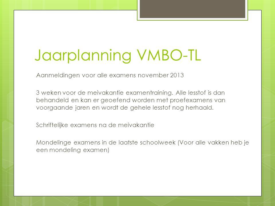 Jaarplanning VMBO-TL Aanmeldingen voor alle examens november 2013 3 weken voor de meivakantie examentraining. Alle lesstof is dan behandeld en kan er