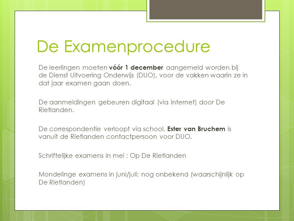 De Examenprocedure De leerlingen moeten vóór 1 december aangemeld worden bij de Dienst Uitvoering Onderwijs (DUO), voor de vakken waarin ze in dat jaa