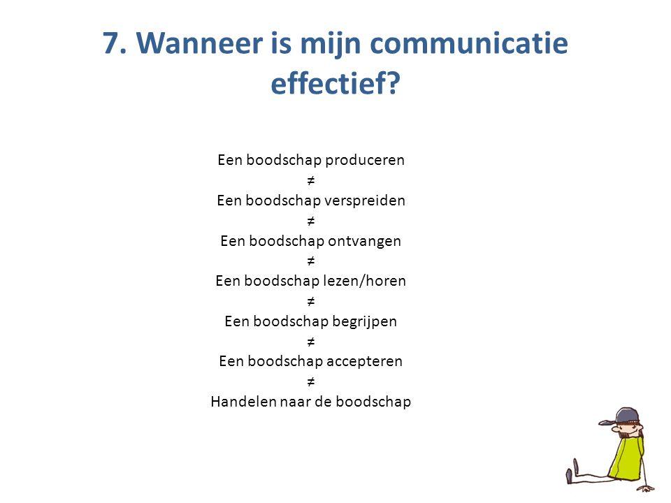 7. Wanneer is mijn communicatie effectief.