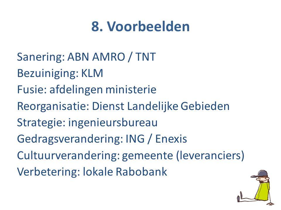 8. Voorbeelden Sanering: ABN AMRO / TNT Bezuiniging: KLM Fusie: afdelingen ministerie Reorganisatie: Dienst Landelijke Gebieden Strategie: ingenieursb