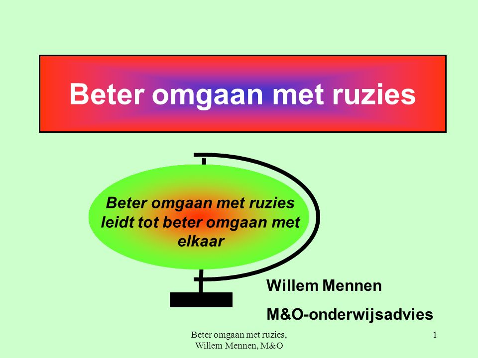 Beter omgaan met ruzies, Willem Mennen, M&O 1 Beter omgaan met ruzies Willem Mennen M&O-onderwijsadvies Beter omgaan met ruzies leidt tot beter omgaan met elkaar