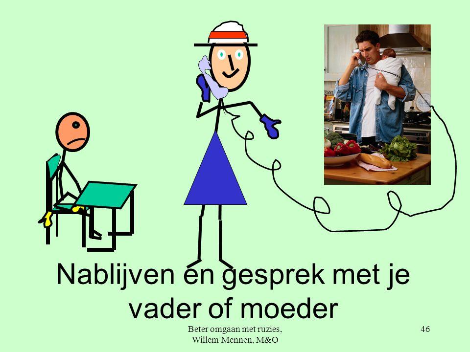 Beter omgaan met ruzies, Willem Mennen, M&O 46 Nablijven en gesprek met je vader of moeder