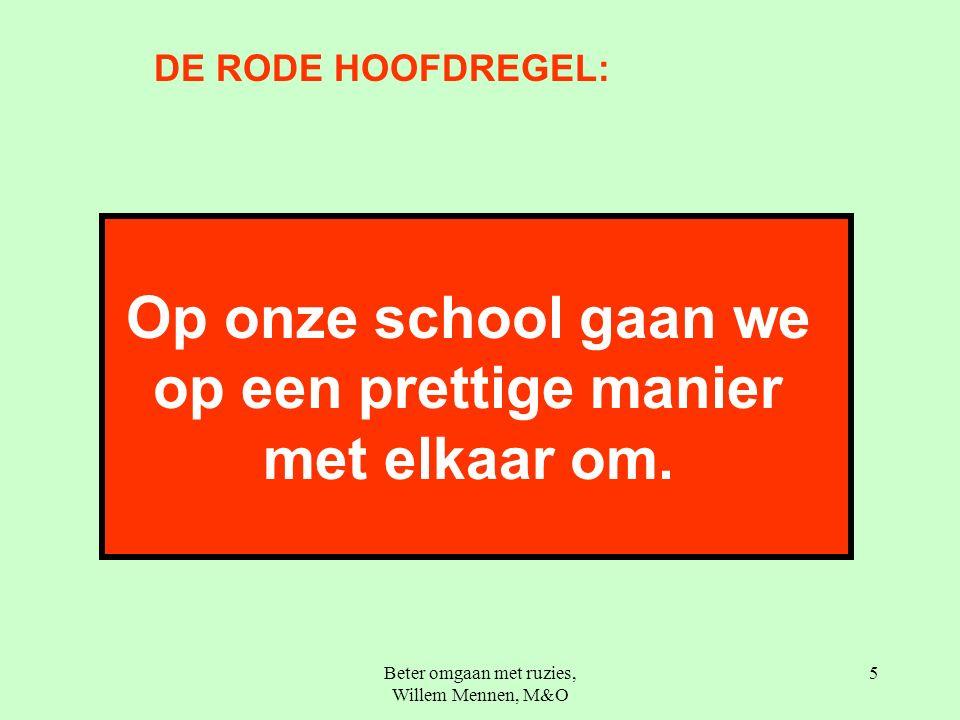 Beter omgaan met ruzies, Willem Mennen, M&O 5 Op onze school gaan we op een prettige manier met elkaar om.