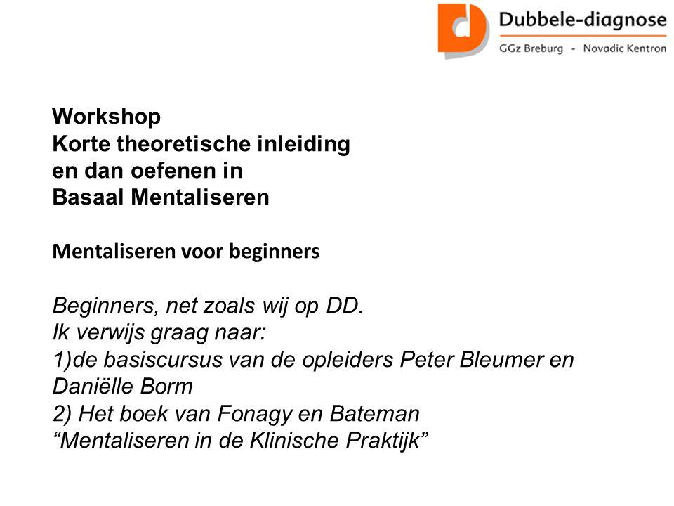 Workshop Korte theoretische inleiding en dan oefenen in Basaal Mentaliseren Mentaliseren voor beginners Beginners, net zoals wij op DD.