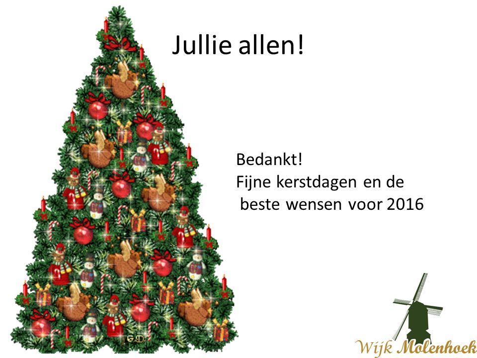 Jullie allen! Bedankt! Fijne kerstdagen en de beste wensen voor 2016