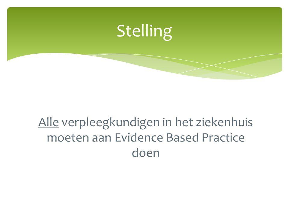 Stelling Alle verpleegkundigen in het ziekenhuis moeten aan Evidence Based Practice doen
