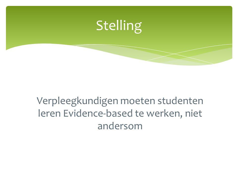 Stelling Verpleegkundigen moeten studenten leren Evidence-based te werken, niet andersom