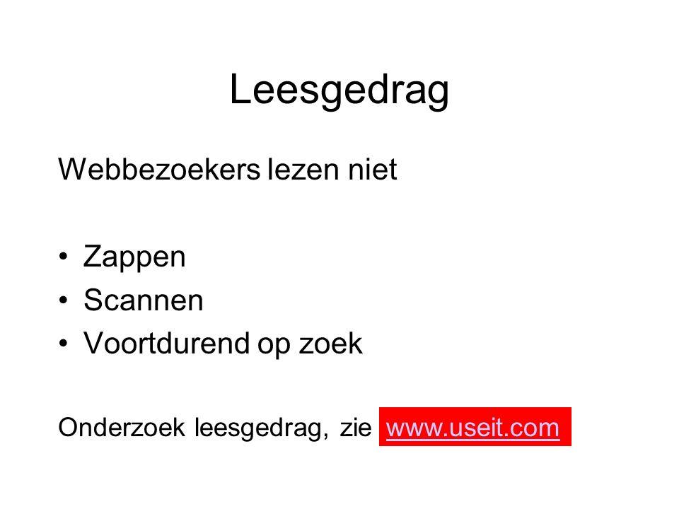 Leesgedrag Webbezoekers lezen niet Zappen Scannen Voortdurend op zoek Onderzoek leesgedrag, zie www.useit.com