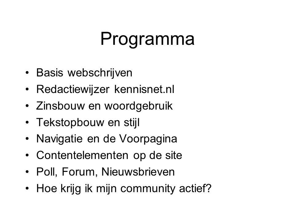 Programma Basis webschrijven Redactiewijzer kennisnet.nl Zinsbouw en woordgebruik Tekstopbouw en stijl Navigatie en de Voorpagina Contentelementen op de site Poll, Forum, Nieuwsbrieven Hoe krijg ik mijn community actief
