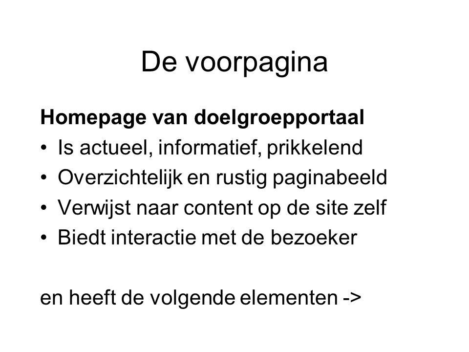 De voorpagina Homepage van doelgroepportaal Is actueel, informatief, prikkelend Overzichtelijk en rustig paginabeeld Verwijst naar content op de site