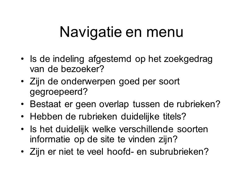 Navigatie en menu Is de indeling afgestemd op het zoekgedrag van de bezoeker? Zijn de onderwerpen goed per soort gegroepeerd? Bestaat er geen overlap